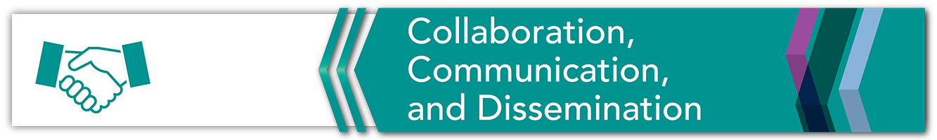 Collaboration, Communication, and Dissemination